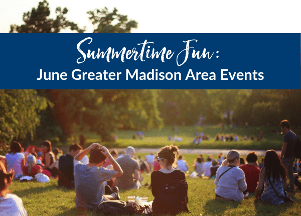 JUNE 2021 in GREATER MADISON – SUMMERTIME FUN